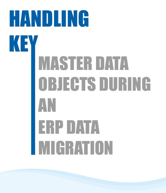 Handling Key Master Data Objects During An ERP Data Migration